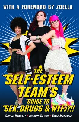 The Self-Esteem Team's Guide to Sex, Drugs and WTFs!? by The Self-Esteem Team