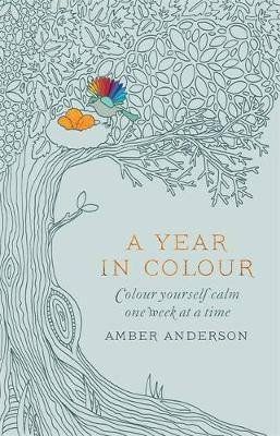 A Year in Colour A Drawing a Week to Colour Yourself Calm by Kelly Merrell, Amber Anderson