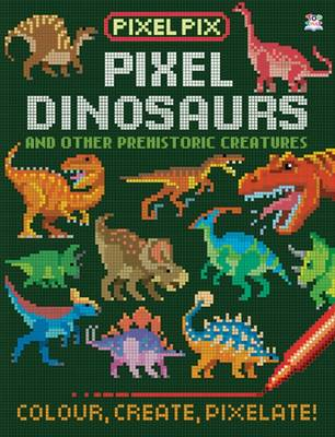 Pixel Dinosaurs And Other Prehistoric Creatures by Oakley Graham