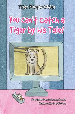 You Can't Catch a Tiger by His Tale by Jean Bunton
