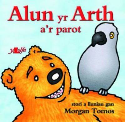 Alun Yr Arth A'r Parot by Morgan Tomos