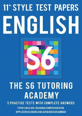 11+ Style Test Papers: English by S6 Tutoring Academy Ltd
