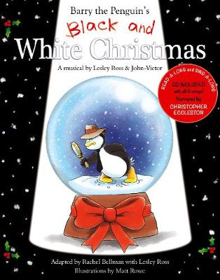 Barry the Penguin's Black and White Christmas A Musical by Lesley Ross and John-Victor by Lesley Ross, John-Victor