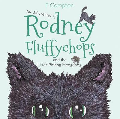The Adventures of Rodney Fluffychops And the Litter Picking Hedgehog by F. Compton