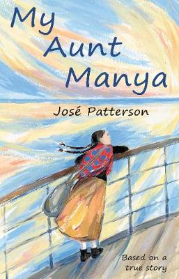 My Aunt Manya Based on a True Story by Jose Patterson