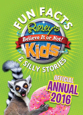 Ripley's Fun Facts & Silly Stories Kids' Annual 2016 One Zany Day! by Robert Ripley