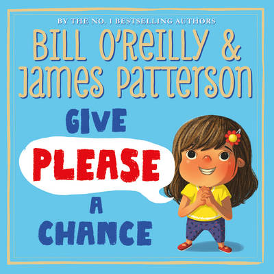 Give Please a Chance by James Patterson, Bill O'Reilly