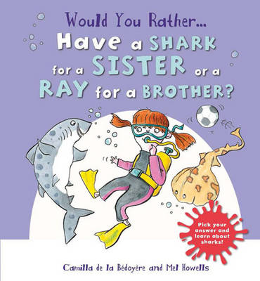 Would You Rather: Have a Shark for a Sister or a Ray for a Brother? by Camilla de le Bedoyere