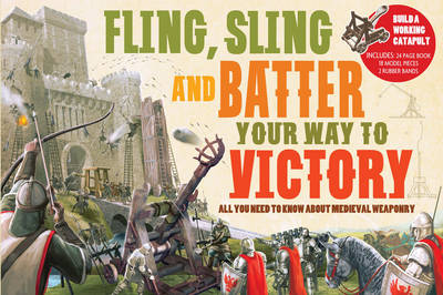 Fling Sling and Battle Your Way to Victory by Philip Steele