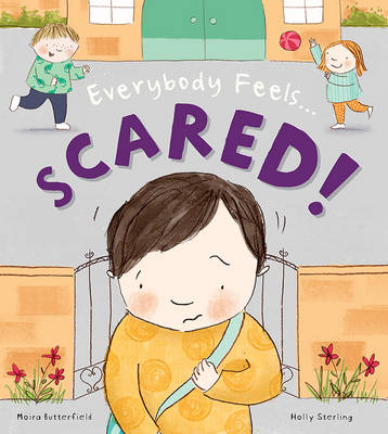Everybody Feels... Scared by Moira Butterfield