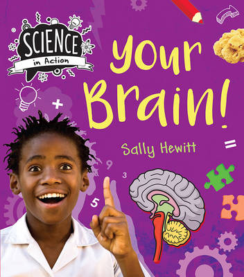 Science in Action: Human Body - Your Brains by Sally Hewitt