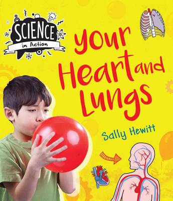 Science in Action: The Human Body - Your Heart & Lungs by Sally Hewitt