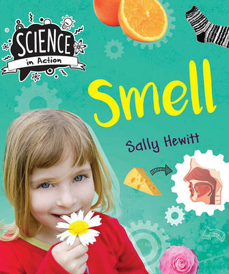 Science in Action: The Senses - Smell by Sally Hewitt