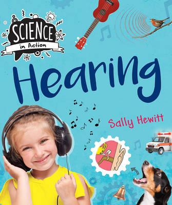 Science in Action: The Senses - Hearing by Sally Hewitt