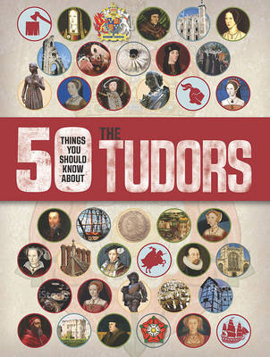 50 Things You Should Know About the Tudors by Ruper Matthews