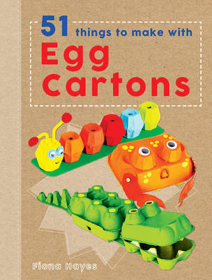 Crafty Makes: 51 Things to Make with Egg Boxes by Fiona Hayes
