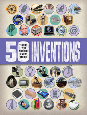 50 Things You Should Know About: Inventions by Clive Gifford, Chris Woodford