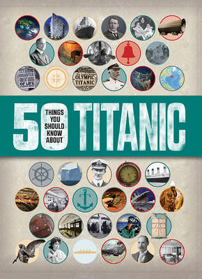 50 Things You Should Know: Titanic by Sean Callery