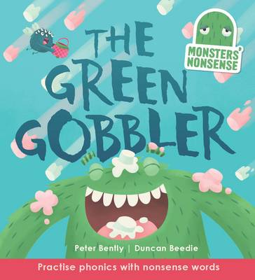 Monsters' Nonsense: The Green Gobbler Practice Phonics with Non-Words by Peter Bently, Duncan Beedie