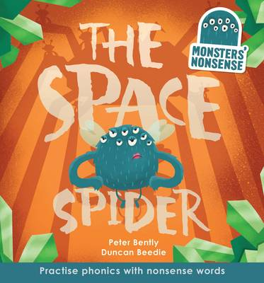 The Monsters' Nonsense: The Space Spider Practise Phonics with Non-Words by Peter Bently, Duncan Beedie