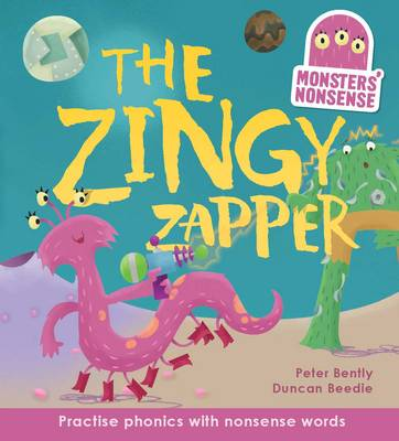 The Monsters' Nonsense: The Zingy Zapper Practise Phonics with Non-Words by Peter Bently, Duncan Beedie