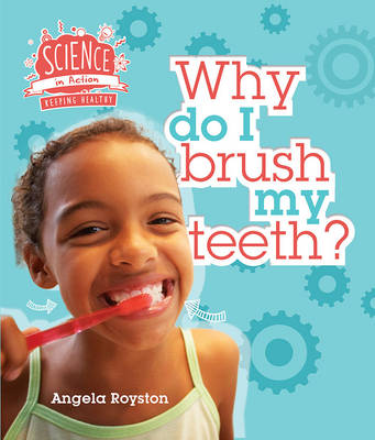 Science in Action: Keeping Healthy - Why Do I Brush My Teeth? by Angela Royston