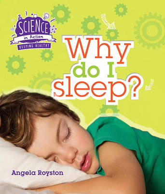 Science in Action: Keeping Healthy - Why Do I Sleep? by Angela Royston