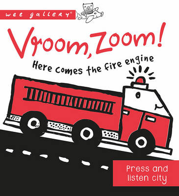 Wee Gallery Sound Book: Vroom, Zoom! Here Comes the Fire Engine! A Press & Listen Board Book by Surya Sajnani