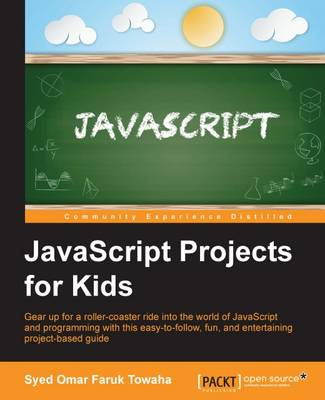 JavaScript Projects for Kids by Syed Omar Faruk Towaha