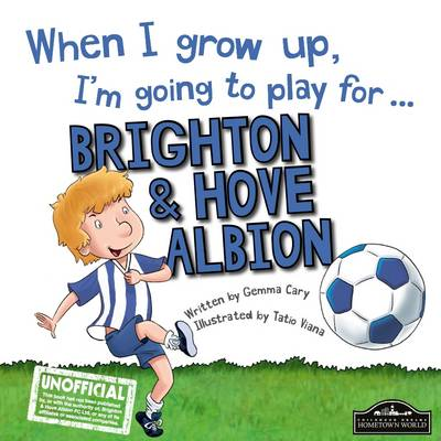 When I Grow Up I'm Going to Play for Brighton by Gemma Cary