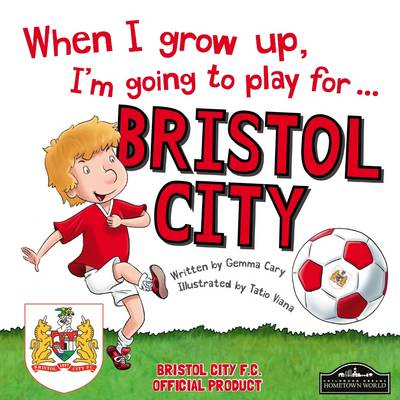 When I Grow Up I'm Going to Play for Bristol City by Gemma Cary