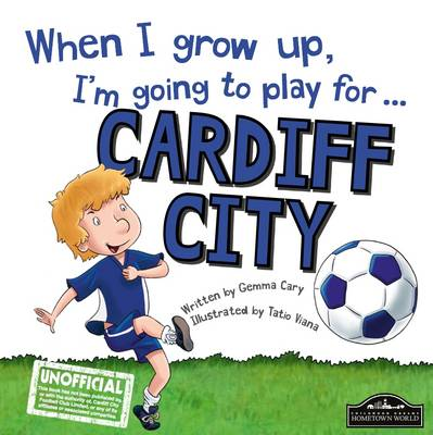 When I Grow Up I'm Going to Play for Cardiff by Gemma Cary