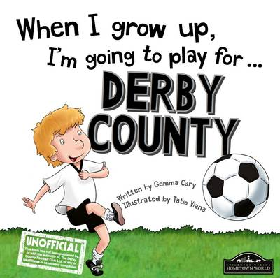 When I Grow Up I'm Going to Play for Derby by Gemma Cary