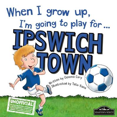When I Grow Up I'm Going to Play for Ipswich by Gemma Cary
