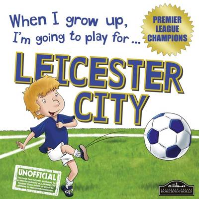When I Grow Up I'm Going to Play for Leicester by Gemma Cary