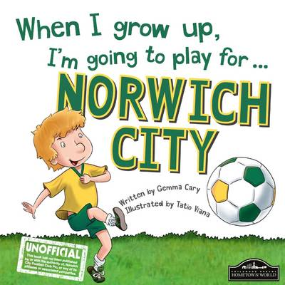 When I Grow Up I'm Going to Play for Norwich by Gemma Cary