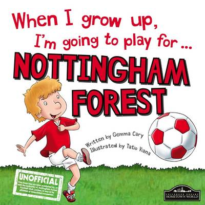 When I Grow Up I'm Going to Play for Nottingham Forest by Gemma Cary