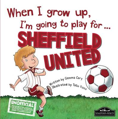 When I Grow Up I'm Going to Play for Sheffield Utd by Gemma Cary