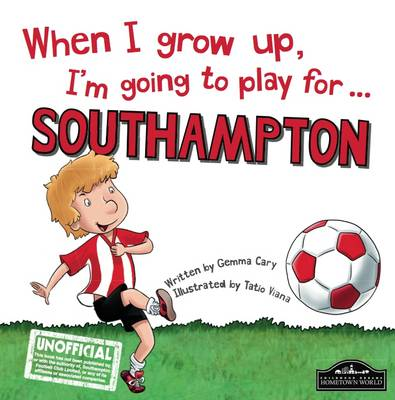 When I Grow Up I'm Going to Play for Southampton by Gemma Cary