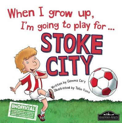 When I Grow Up I'm Going to Play for Stoke by Gemma Cary