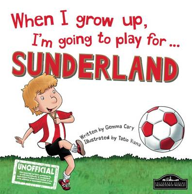 When I Grow Up I'm Going to Play for Sunderland by Gemma Cary