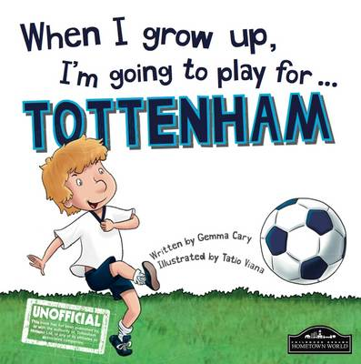 When I Grow Up I'm Going to Play for Tottenham by Gemma Cary
