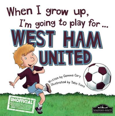 When I Grow Up I'm Going to Play for West Ham by Gemma Cary