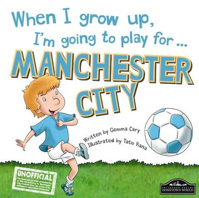 When I Grow Up, I'm Going to Play for Manchester City by Gemma Cary