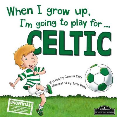 When I Grow Up, I'm Going to Play for Celtic by Gemma Cary