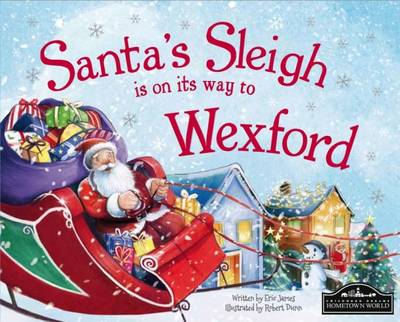 Santa's Sleigh is on it's Way to Wexford by Eric James