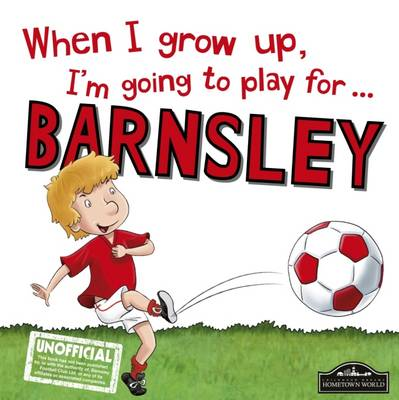 When I Grow Up I'm Going to Play for Barnsley by Gemma Cary