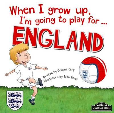 When I Grow Up, I'm Going to Play for England by Gemma Cary