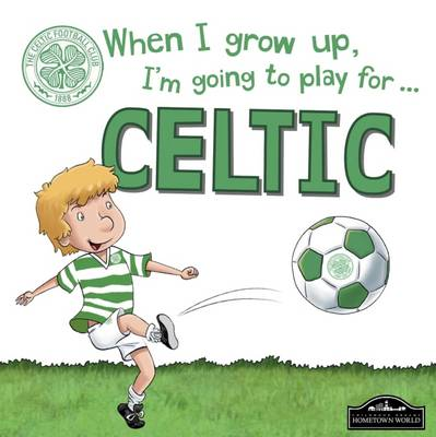 When I Grow Up I'm Going to Play for Celtic by Gemma Cary