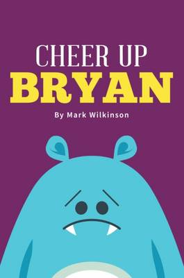 Cheer Up Bryan by Mark Wilkinson